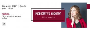 Producent vs. Architekt / 26.05.2021 środa godz. 11:00