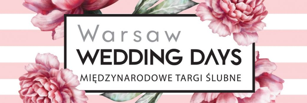 Warsaw Wedding Days – Międzynarodowe Targi Ślubne 22.09.2018 - 23.09.2018