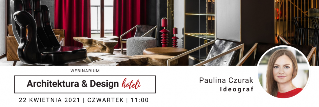 Architektura & Design Hoteli / 22.04.2021, czwartek, godzina 11:00